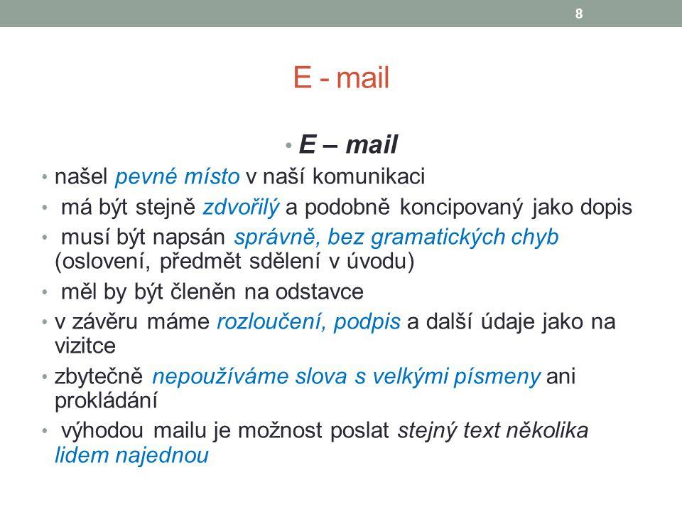 E - mail E – mail našel pevné místo v naší komunikaci má být stejně zdvořilý a podobně koncipovaný jako dopis musí být napsán správně, bez gramatickýc