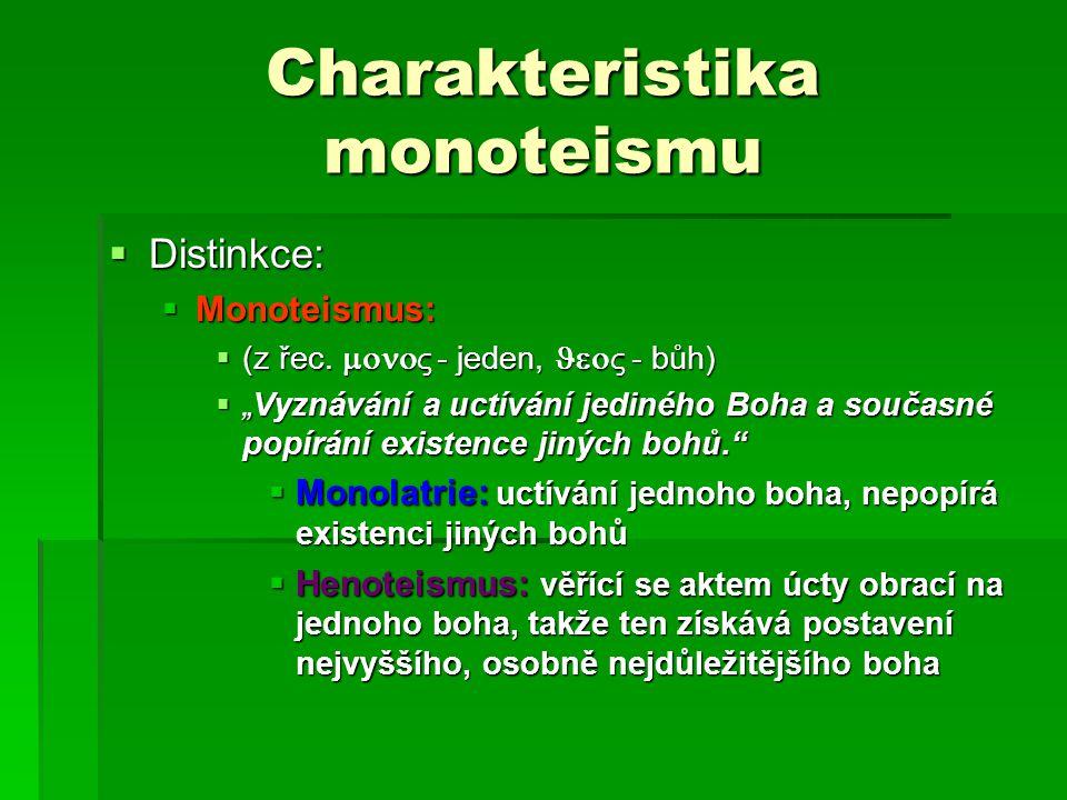 Charakteristika monoteismu  Distinkce:  Monoteismus:  (z řec.