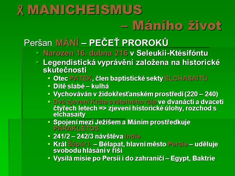  MANICHEISMUS – Máního život Peršan MÁNÍ – PEČEŤ PROROKŮ  Narozen 16.