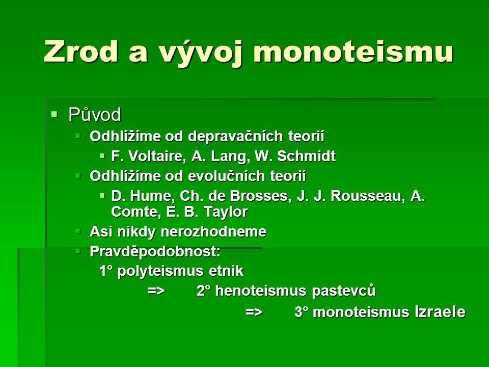 Zrod a vývoj monoteismu  Původ  Odhlížíme od depravačních teorií  F.