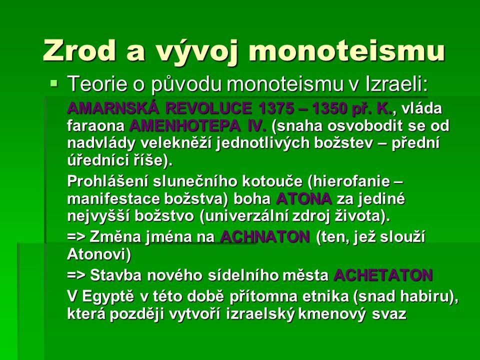 Zrod a vývoj monoteismu  Teorie o původu monoteismu v Izraeli: AMARNSKÁ REVOLUCE 1375 – 1350 př.
