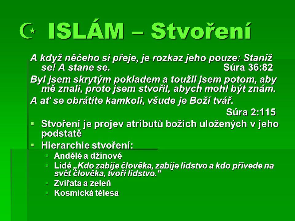  ISLÁM – Stvoření A když něčeho si přeje, je rozkaz jeho pouze: Staniž se.