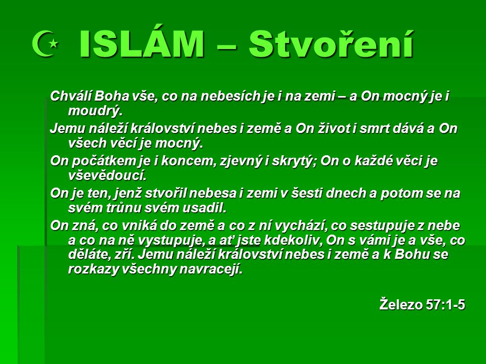  ISLÁM – Stvoření Chválí Boha vše, co na nebesích je i na zemi – a On mocný je i moudrý.