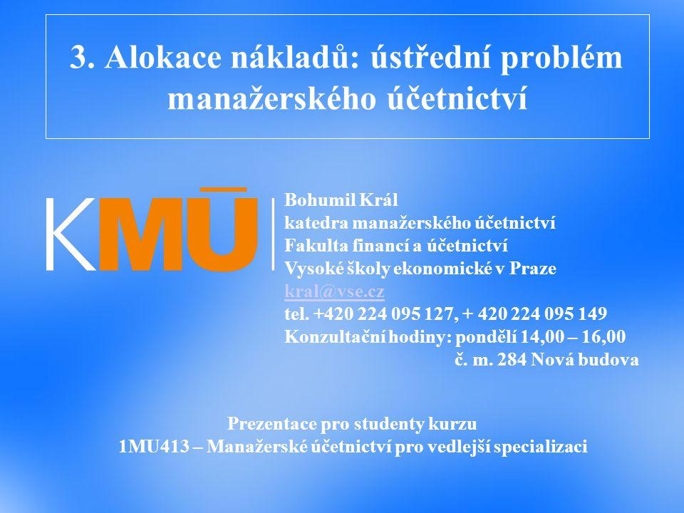 3. Alokace nákladů: ústřední problém manažerského účetnictví Prezentace pro studenty kurzu 1MU413 – Manažerské účetnictví pro vedlejší specializaci Bo