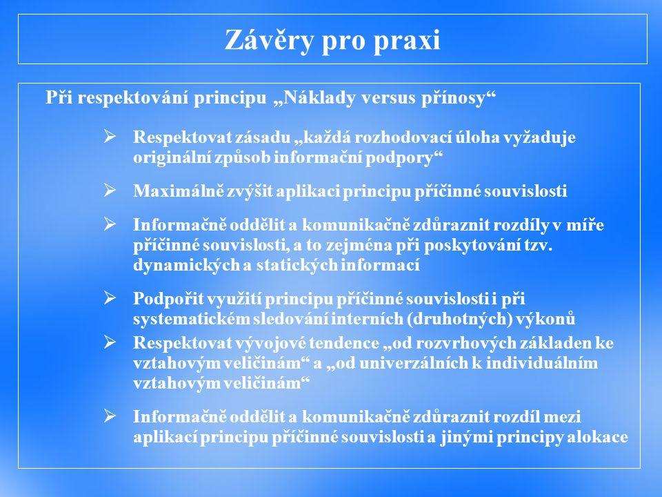 """Závěry pro praxi Při respektování principu """"Náklady versus přínosy""""  Respektovat zásadu """"každá rozhodovací úloha vyžaduje originální způsob informačn"""