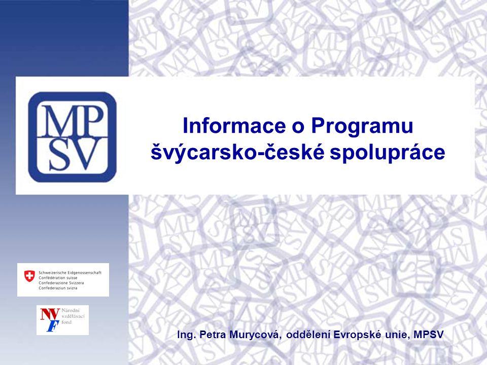 Informace o Programu švýcarsko-české spolupráce Ing. Petra Murycová, oddělení Evropské unie, MPSV