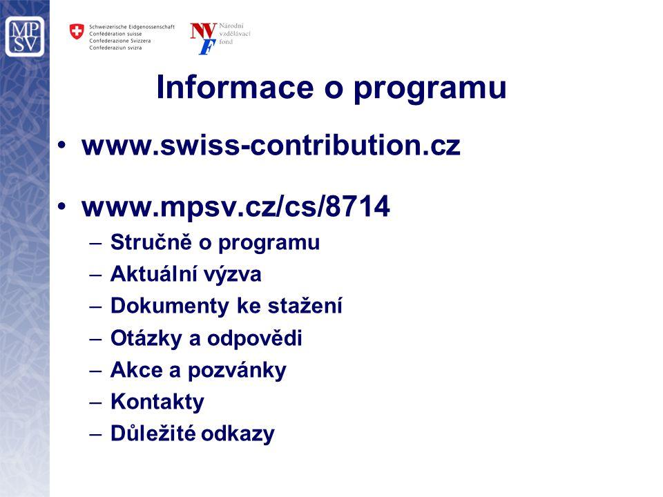 Informace o programu www.swiss-contribution.cz www.mpsv.cz/cs/8714 –Stručně o programu –Aktuální výzva –Dokumenty ke stažení –Otázky a odpovědi –Akce a pozvánky –Kontakty –Důležité odkazy