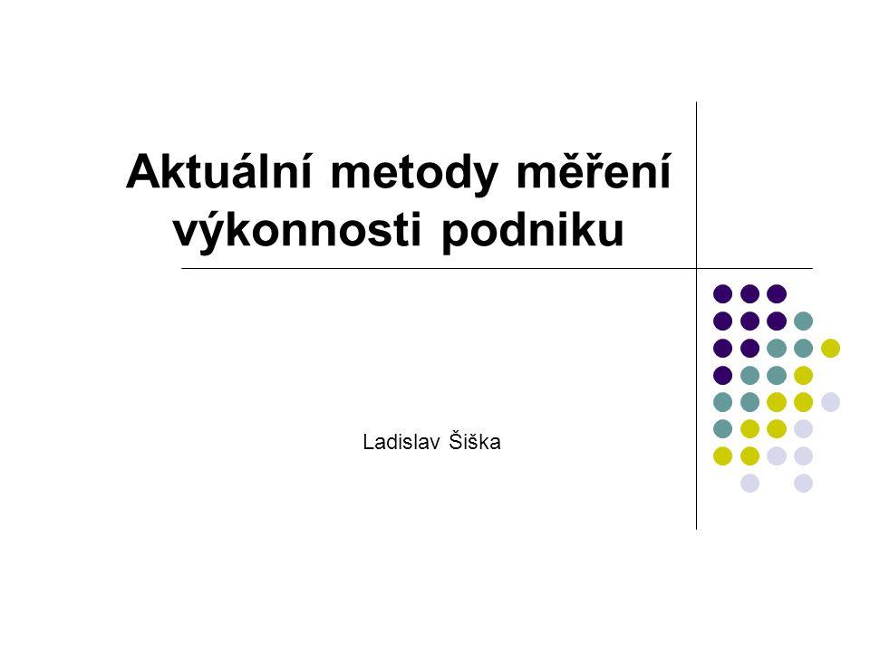 Aktuální metody měření výkonnosti podniku Ladislav Šiška
