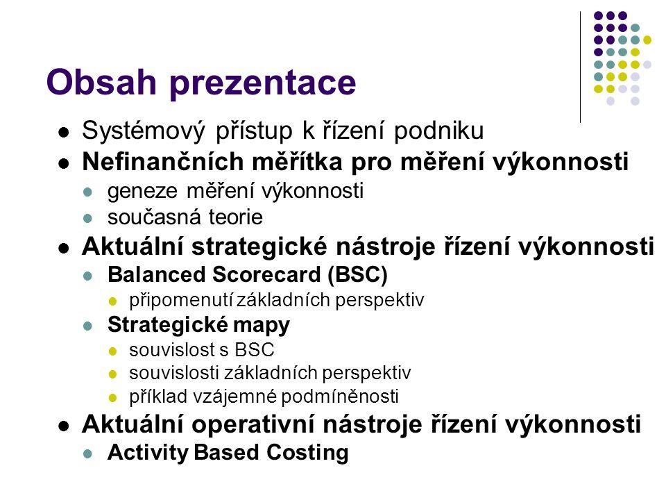 Obsah prezentace Systémový přístup k řízení podniku Nefinančních měřítka pro měření výkonnosti geneze měření výkonnosti současná teorie Aktuální strat