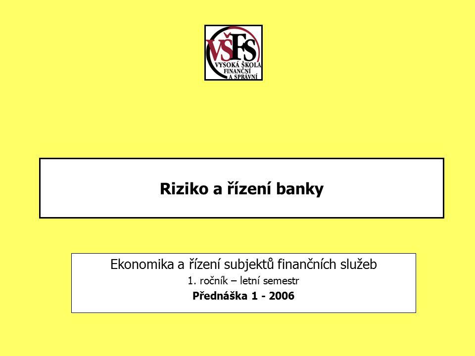 Riziko a řízení banky Ekonomika a řízení subjektů finančních služeb 1.