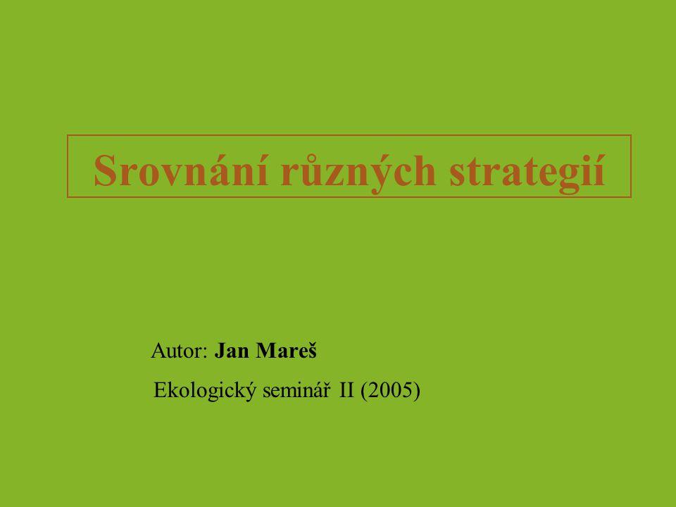 Srovnání různých strategií Autor: Jan Mareš Ekologický seminář II (2005)