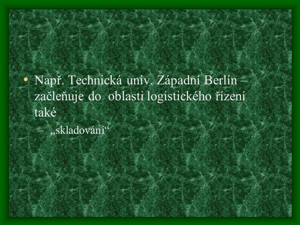 """Např. Technická univ. Západní Berlín – začleňuje do oblasti logistického řízení také – """"skladování"""""""