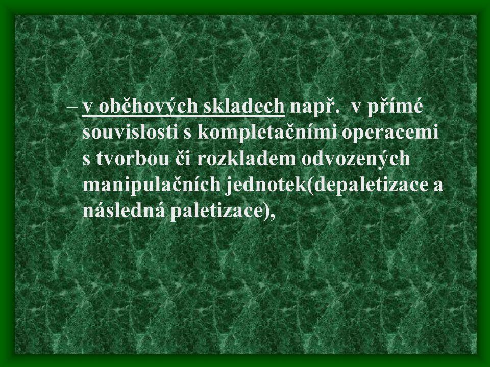 –v oběhových skladech např. v přímé souvislosti s kompletačními operacemi s tvorbou či rozkladem odvozených manipulačních jednotek(depaletizace a násl
