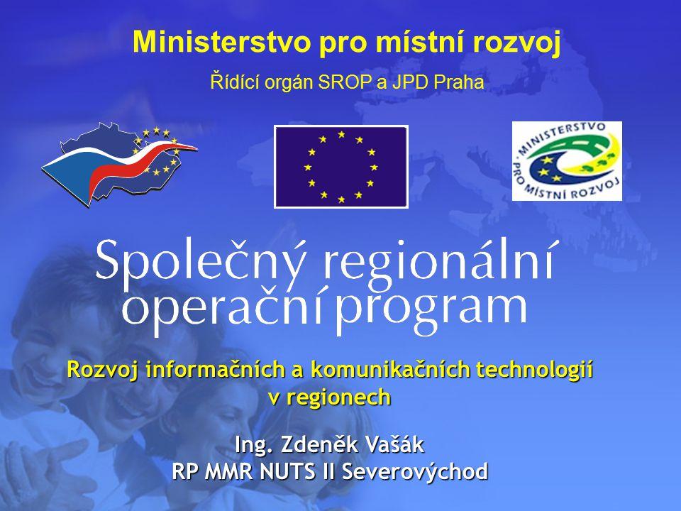 Ministerstvo pro místní rozvoj Řídící orgán SROP a JPD Praha Rozvoj informačních a komunikačních technologií v regionech Ing.