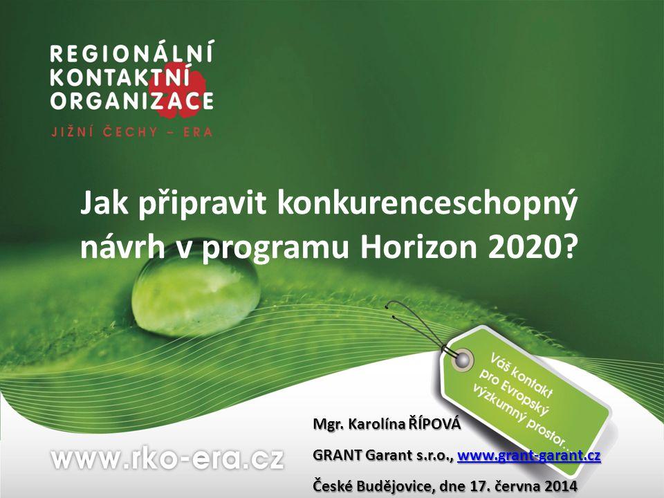Jak připravit konkurenceschopný návrh v programu Horizon 2020? Mgr. Karolína ŘÍPOVÁ GRANT Garant s.r.o., www.grant-garant.cz www.grant-garant.cz České