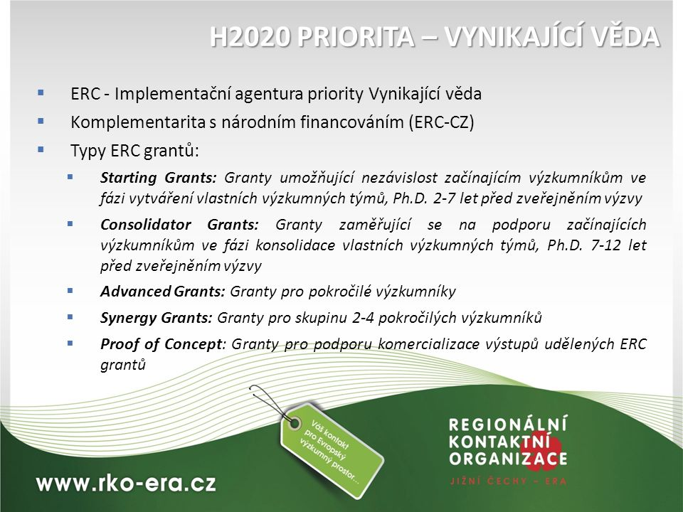 H2020 PRIORITA – VYNIKAJÍCÍ VĚDA  ERC - Implementační agentura priority Vynikající věda  Komplementarita s národním financováním (ERC-CZ)  Typy ERC