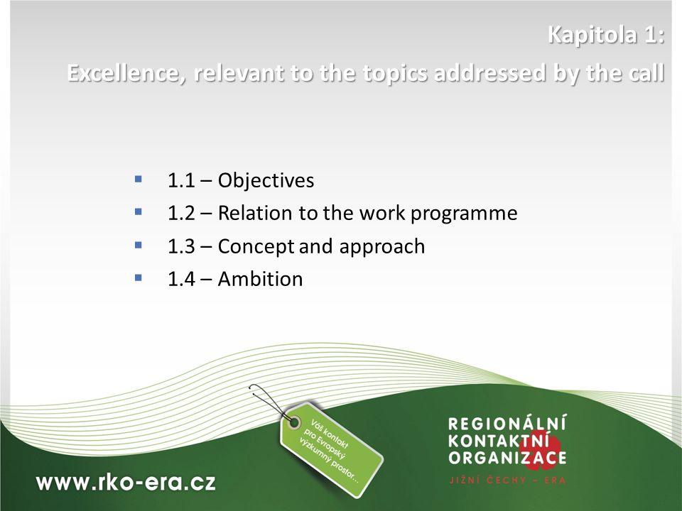Kapitola 1: Excellence, relevant to the topics addressed by the call  1.1 – Objectives  1.2 – Relation to the work programme  1.3 – Concept and approach  1.4 – Ambition