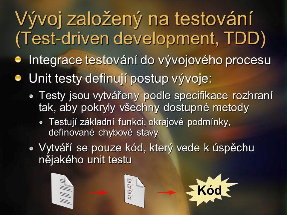 Integrace testování do vývojového procesu Unit testy definují postup vývoje: Testy jsou vytvářeny podle specifikace rozhraní tak, aby pokryly všechny dostupné metody Testují základní funkci, okrajové podmínky, definované chybové stavy Vytváří se pouze kód, který vede k úspěchu nějakého unit testu Kód Vývoj založený na testování (Test-driven development, TDD)