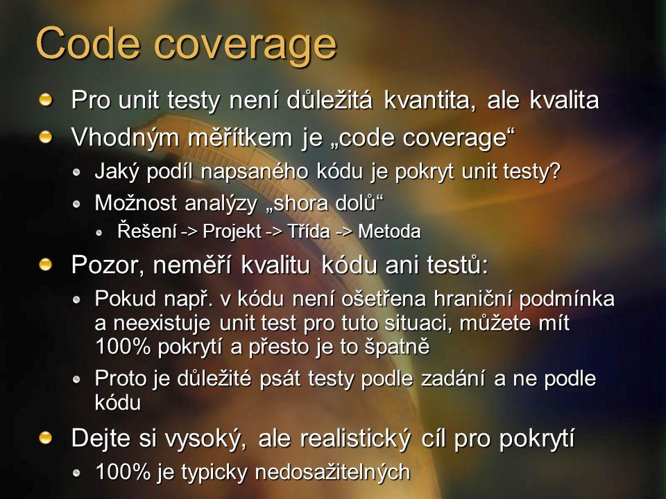 """Code coverage Pro unit testy není důležitá kvantita, ale kvalita Vhodným měřítkem je """"code coverage Jaký podíl napsaného kódu je pokryt unit testy."""