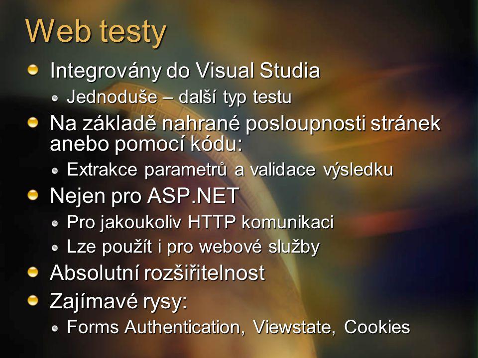 Web testy Integrovány do Visual Studia Jednoduše – další typ testu Na základě nahrané posloupnosti stránek anebo pomocí kódu: Extrakce parametrů a validace výsledku Nejen pro ASP.NET Pro jakoukoliv HTTP komunikaci Lze použít i pro webové služby Absolutní rozšiřitelnost Zajímavé rysy: Forms Authentication, Viewstate, Cookies