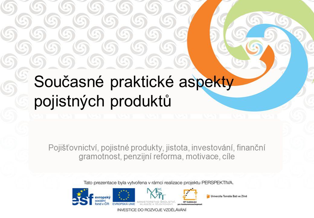 Současné praktické aspekty pojistných produktů Pojišťovnictví, pojistné produkty, jistota, investování, finanční gramotnost, penzijní reforma, motivac