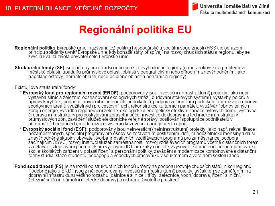 10. PLATEBNÍ BILANCE, VEŘEJNÉ ROZPOČTY 21 Regionální politika EU Regionální politika Evropské unie, nazývaná též politika hospodářské a sociální soudr
