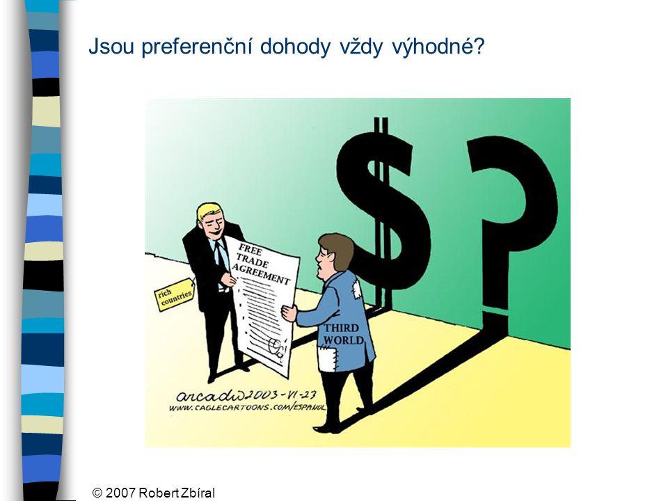 © 2007 Robert Zbíral Jsou preferenční dohody vždy výhodné?