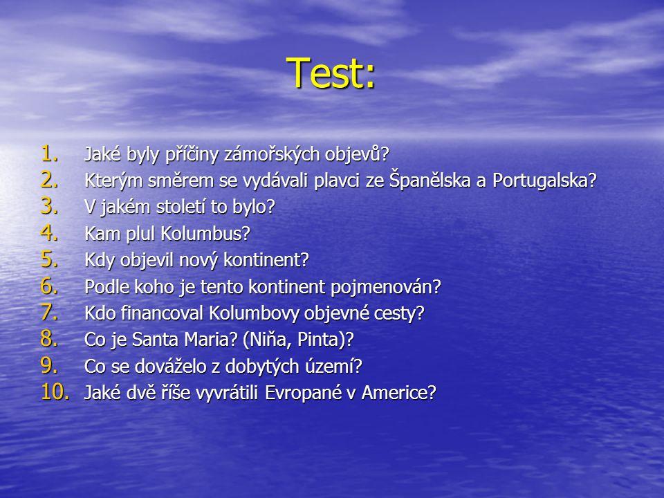 Test: 1. Jaké byly příčiny zámořských objevů? 2. Kterým směrem se vydávali plavci ze Španělska a Portugalska? 3. V jakém století to bylo? 4. Kam plul