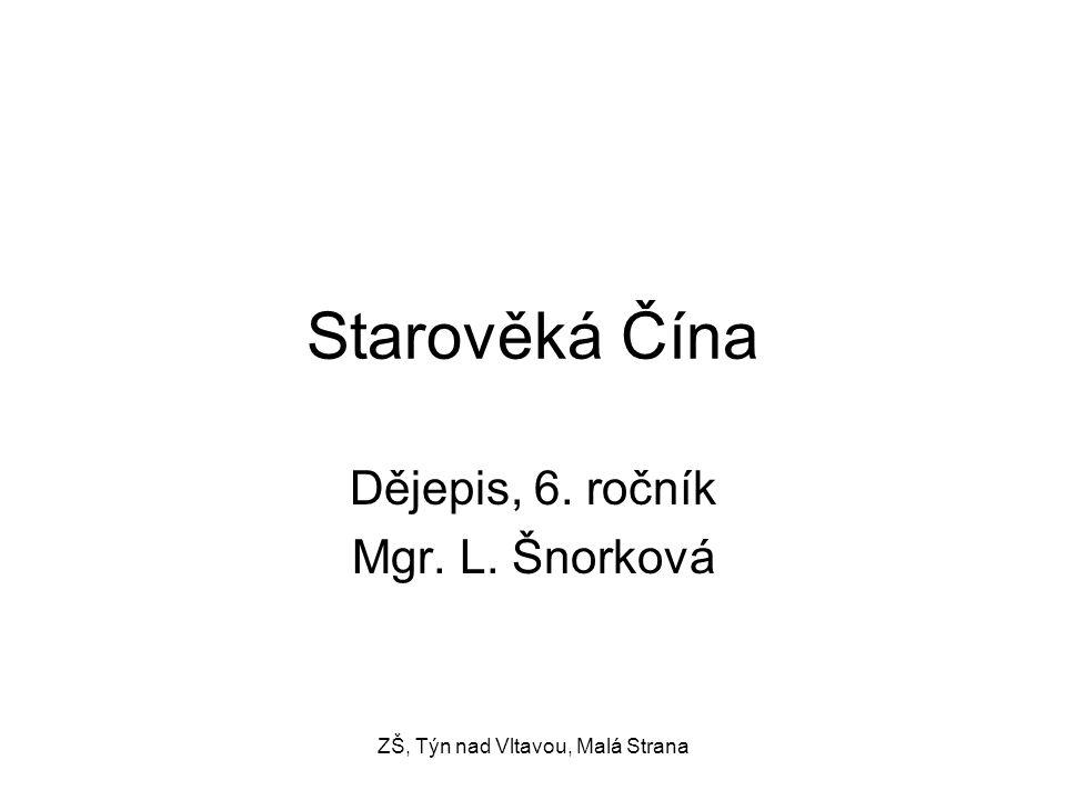Starověká Čína Dějepis, 6. ročník Mgr. L. Šnorková ZŠ, Týn nad Vltavou, Malá Strana