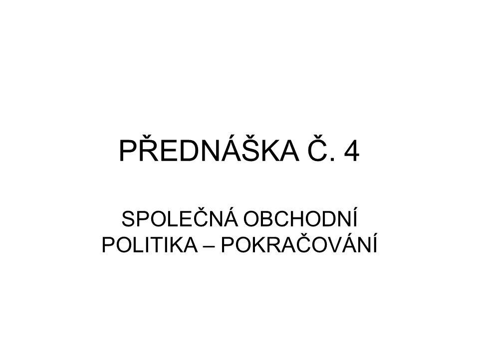 PŘEDNÁŠKA Č. 4 SPOLEČNÁ OBCHODNÍ POLITIKA – POKRAČOVÁNÍ