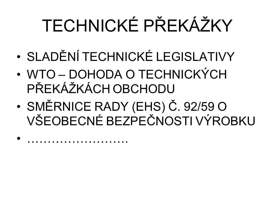 TECHNICKÉ PŘEKÁŽKY SLADĚNÍ TECHNICKÉ LEGISLATIVY WTO – DOHODA O TECHNICKÝCH PŘEKÁŽKÁCH OBCHODU SMĚRNICE RADY (EHS) Č. 92/59 O VŠEOBECNÉ BEZPEČNOSTI VÝ