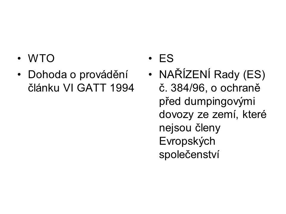 WTO Dohoda o provádění článku VI GATT 1994 ES NAŘÍZENÍ Rady (ES) č. 384/96, o ochraně před dumpingovými dovozy ze zemí, které nejsou členy Evropských