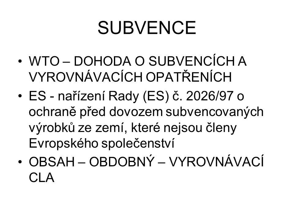 SUBVENCE WTO – DOHODA O SUBVENCÍCH A VYROVNÁVACÍCH OPATŘENÍCH ES - nařízení Rady (ES) č.