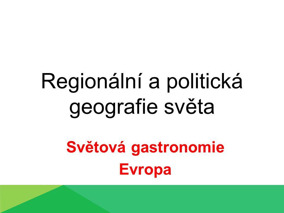 Regionální a politická geografie světa Světová gastronomie Evropa