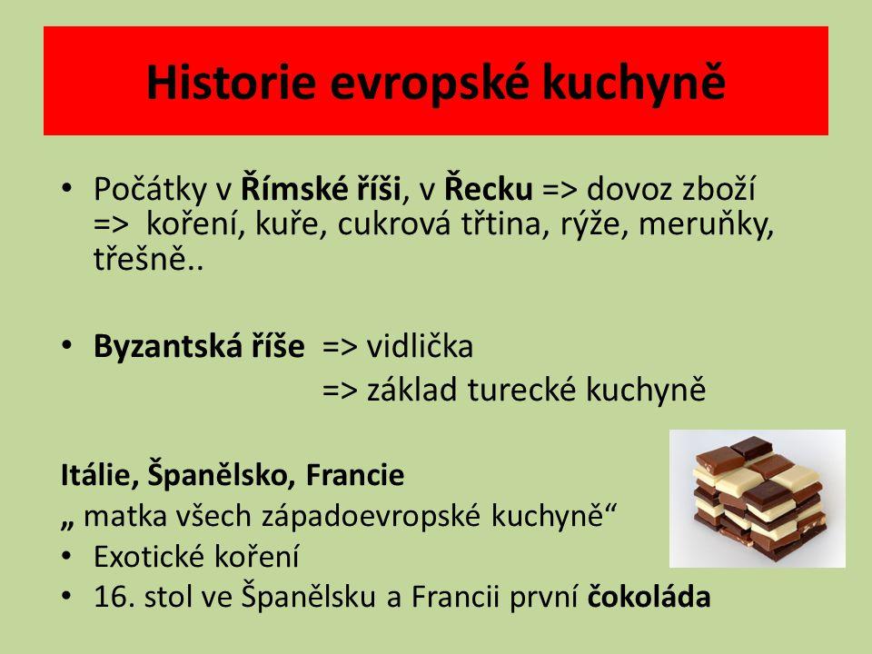 Historie evropské kuchyně Počátky v Římské říši, v Řecku => dovoz zboží => koření, kuře, cukrová třtina, rýže, meruňky, třešně..