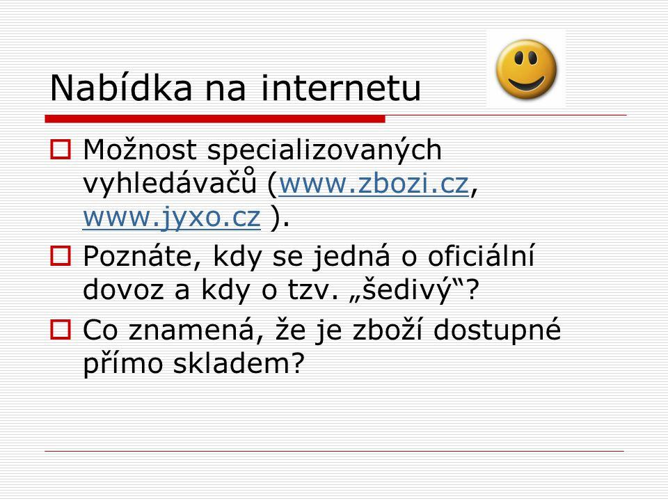 Nabídka na internetu  Možnost specializovaných vyhledávačů (www.zbozi.cz, www.jyxo.cz ).www.zbozi.cz www.jyxo.cz  Poznáte, kdy se jedná o oficiální dovoz a kdy o tzv.