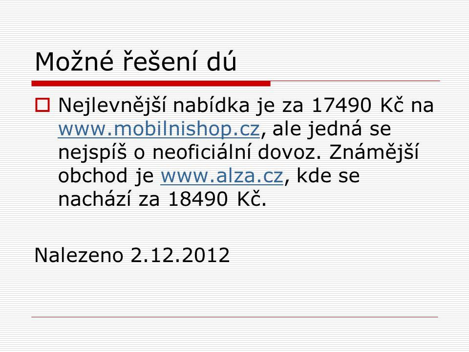 Možné řešení dú  Nejlevnější nabídka je za 17490 Kč na www.mobilnishop.cz, ale jedná se nejspíš o neoficiální dovoz.