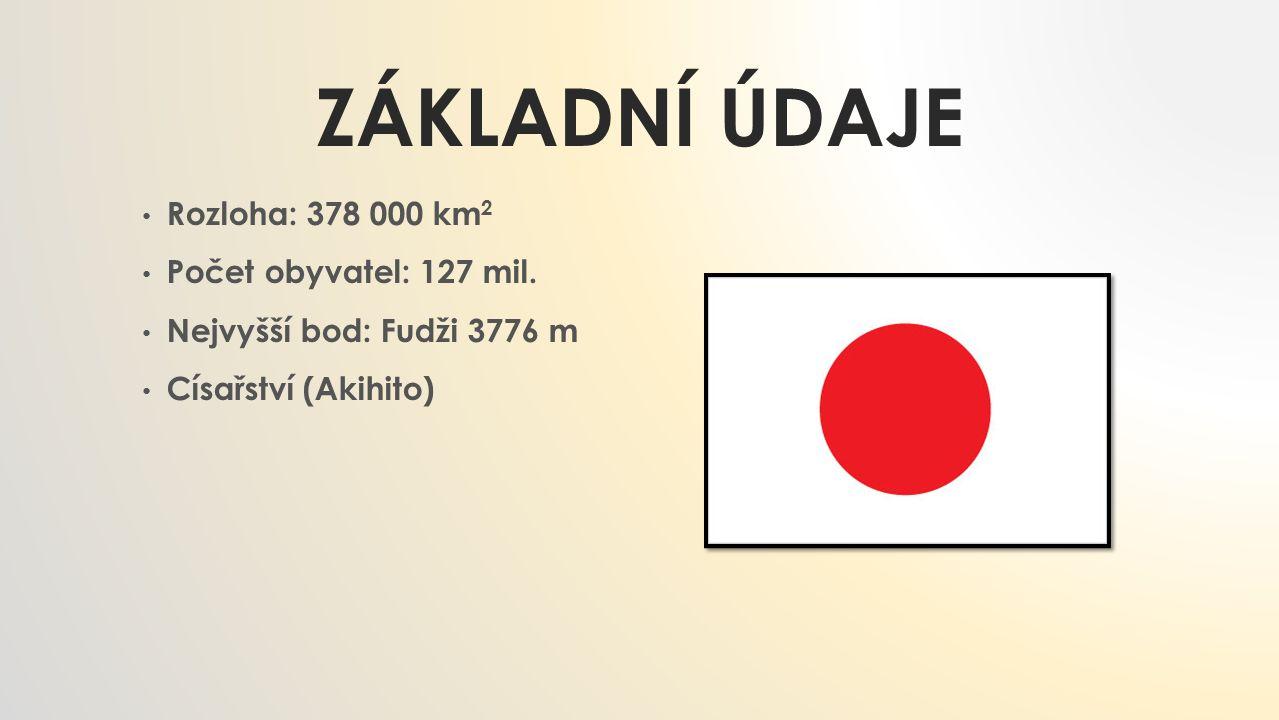 ZÁKLADNÍ ÚDAJE Rozloha: 378 000 km 2 Počet obyvatel: 127 mil. Nejvyšší bod: Fudži 3776 m Císařství (Akihito)