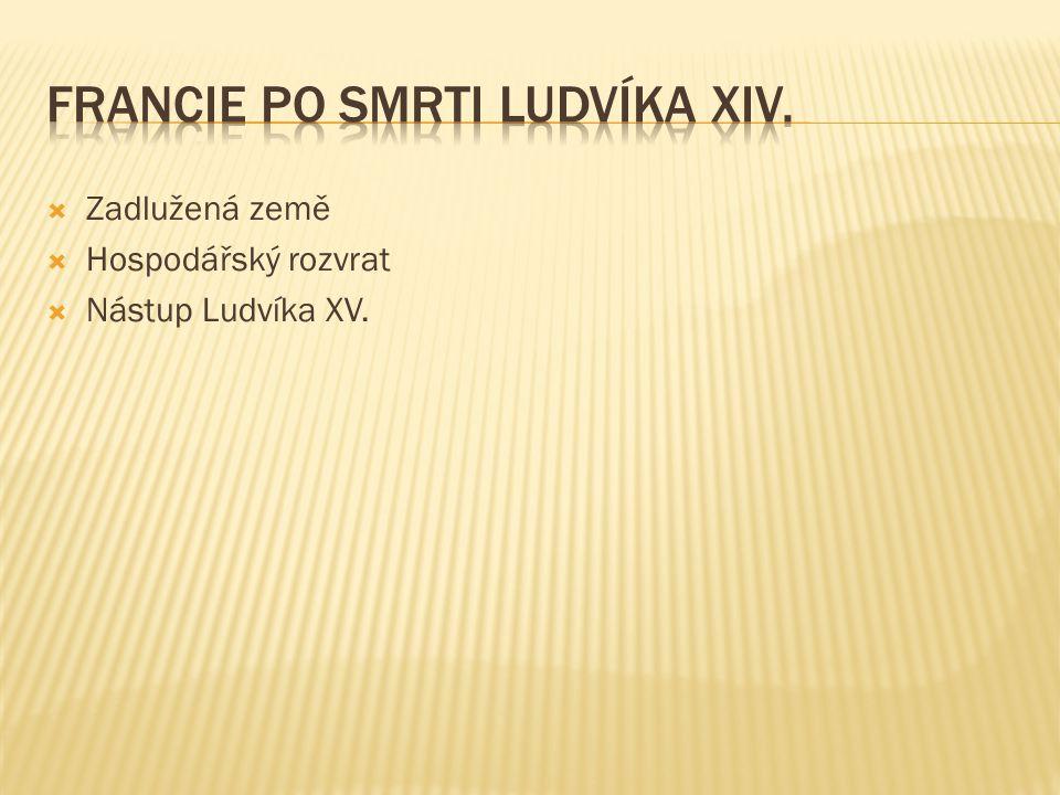  Zadlužená země  Hospodářský rozvrat  Nástup Ludvíka XV.