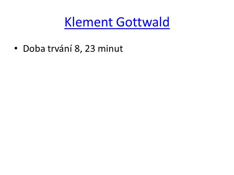 Klement Gottwald Doba trvání 8, 23 minut