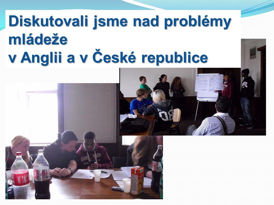Diskutovali jsme nad problémy mládeže v Anglii a v České republice