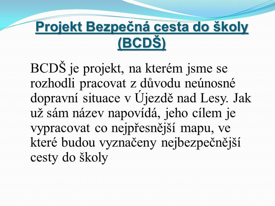 Projekt Bezpečná cesta do školy (BCDŠ) BCDŠ je projekt, na kterém jsme se rozhodli pracovat z důvodu neúnosné dopravní situace v Újezdě nad Lesy. Jak