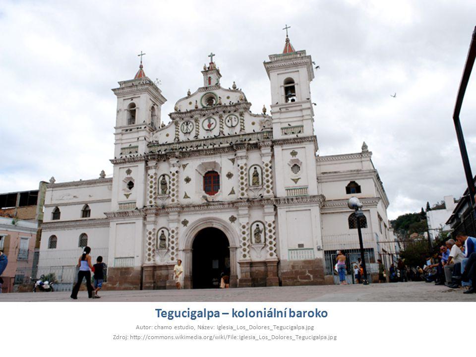 Tegucigalpa – koloniální baroko Autor: chamo estudio, Název: Iglesia_Los_Dolores_Tegucigalpa.jpg Zdroj: http://commons.wikimedia.org/wiki/File:Iglesia