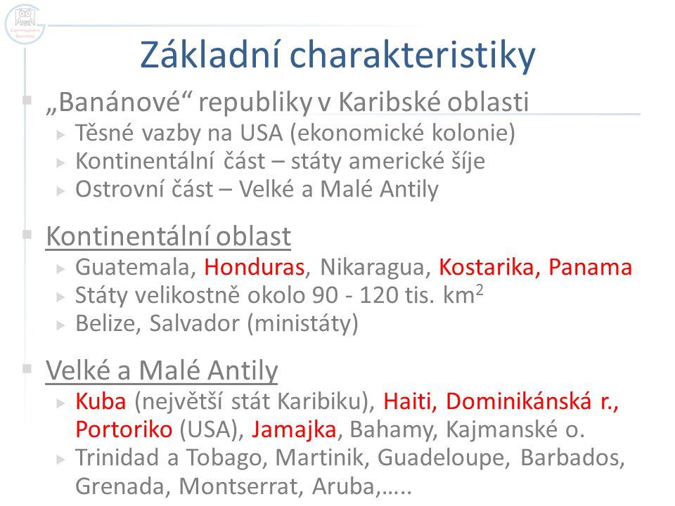"""Základní charakteristiky  """"Banánové"""" republiky v Karibské oblasti  Těsné vazby na USA (ekonomické kolonie)  Kontinentální část – státy americké šíj"""
