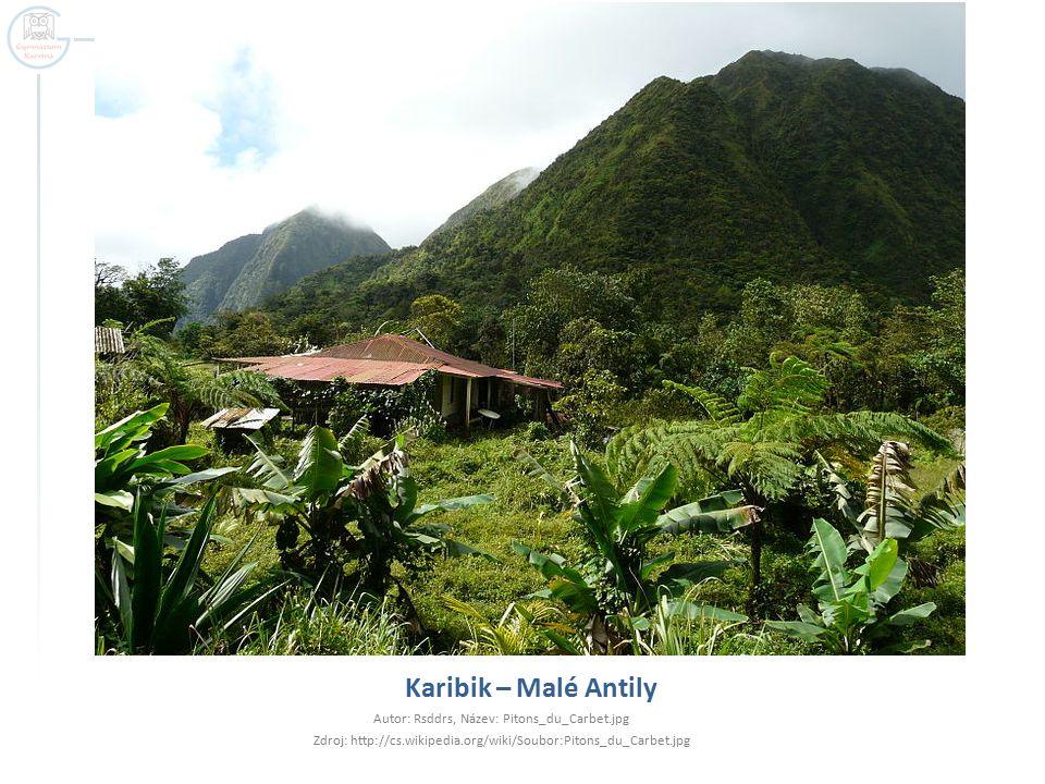 Karibik – Malé Antily Autor: Rsddrs, Název: Pitons_du_Carbet.jpg Zdroj: http://cs.wikipedia.org/wiki/Soubor:Pitons_du_Carbet.jpg