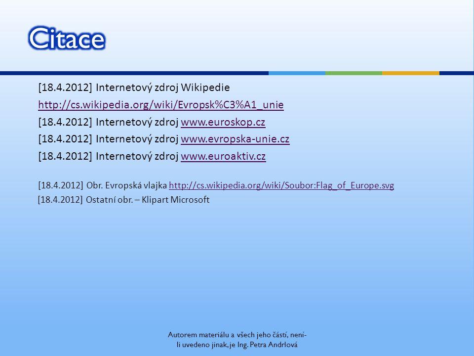 [18.4.2012] Internetový zdroj Wikipedie http://cs.wikipedia.org/wiki/Evropsk%C3%A1_unie [18.4.2012] Internetový zdroj www.euroskop.czwww.euroskop.cz [18.4.2012] Internetový zdroj www.evropska-unie.czwww.evropska-unie.cz [18.4.2012] Internetový zdroj www.euroaktiv.czwww.euroaktiv.cz [18.4.2012] Obr.