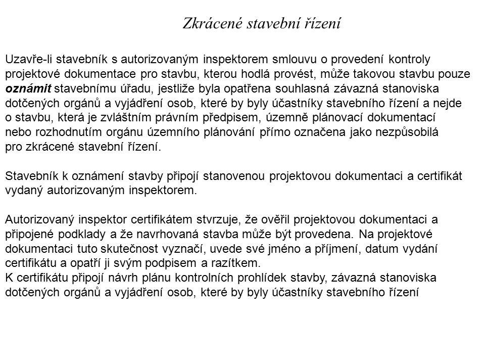 Zkrácené stavební řízení Uzavře-li stavebník s autorizovaným inspektorem smlouvu o provedení kontroly projektové dokumentace pro stavbu, kterou hodlá