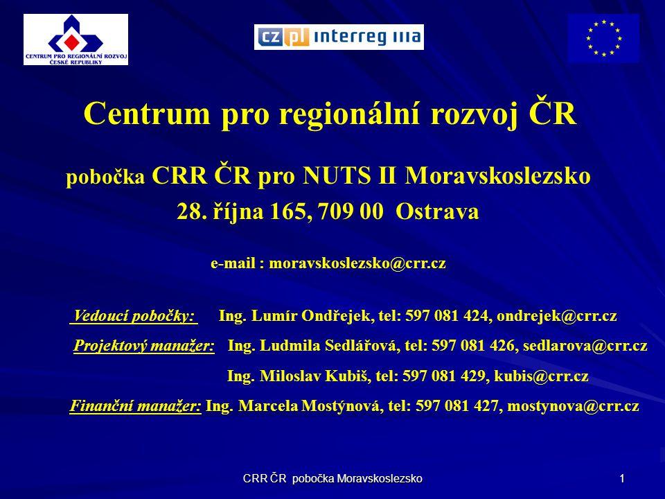 CRR ČR pobočka Moravskoslezsko 1 pobočka CRR ČR pro NUTS II Moravskoslezsko 28. října 165, 709 00 Ostrava e-mail : moravskoslezsko@crr.cz Centrum pro