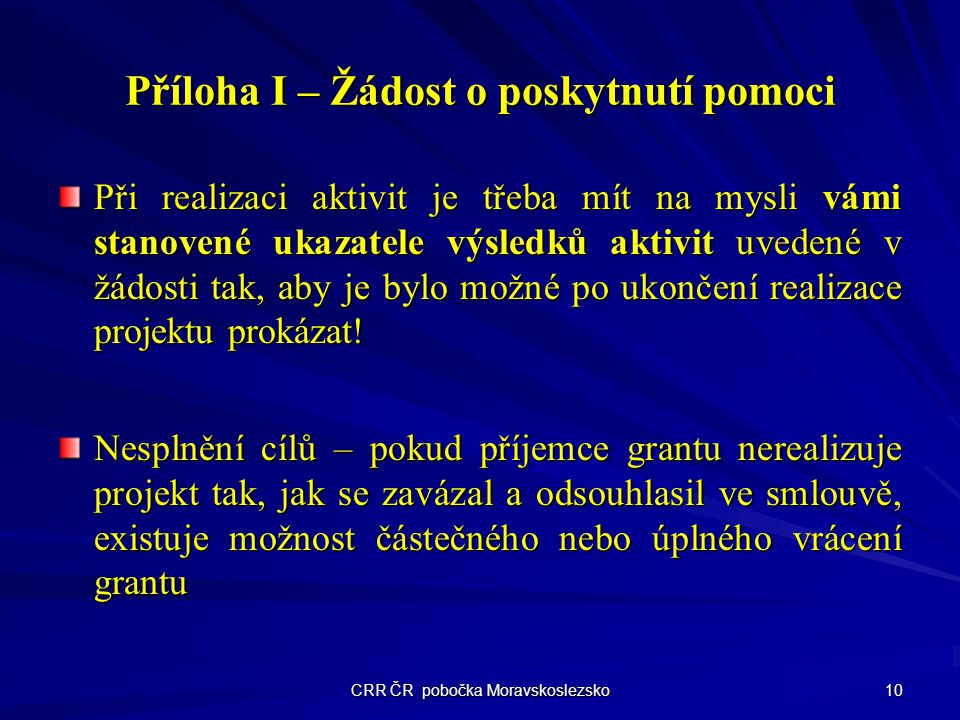 CRR ČR pobočka Moravskoslezsko 10 Příloha I – Žádost o poskytnutí pomoci Při realizaci aktivit je třeba mít na mysli vámi stanovené ukazatele výsledků