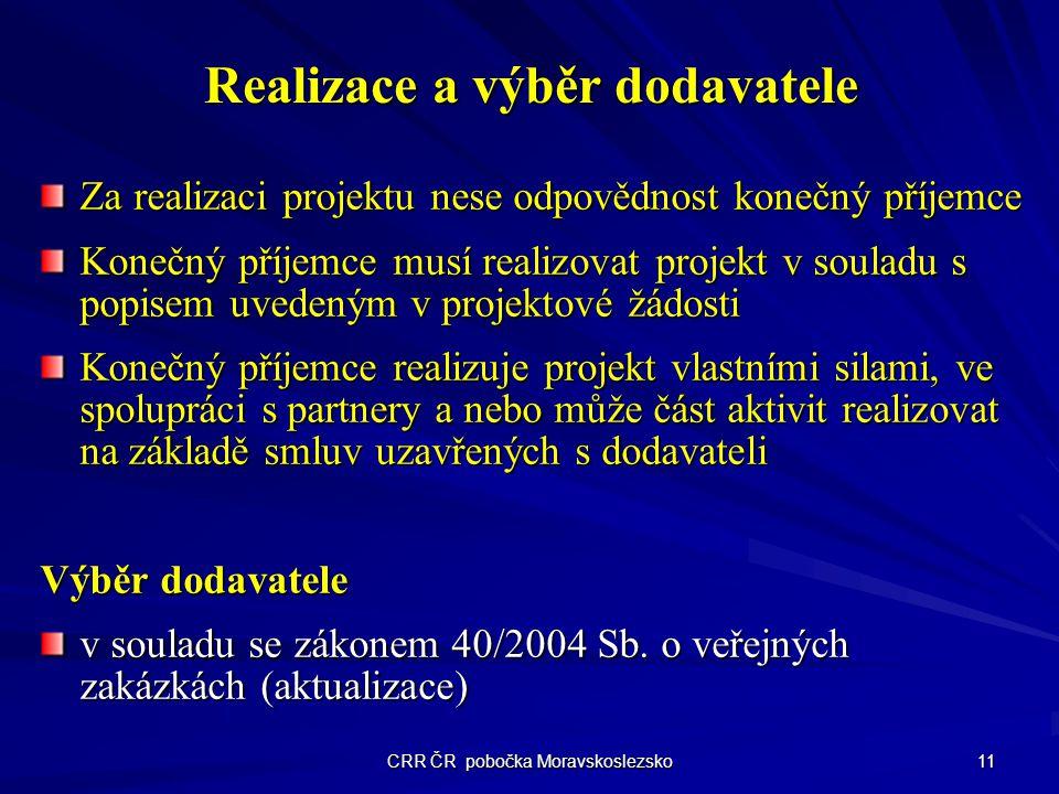 CRR ČR pobočka Moravskoslezsko 11 Realizace a výběr dodavatele Za realizaci projektu nese odpovědnost konečný příjemce Konečný příjemce musí realizova